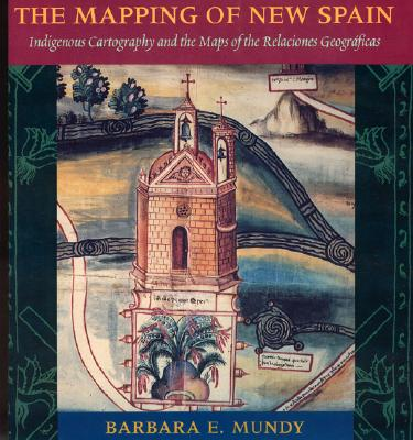 The Mapping of New Spain By Mundy, Barbara E.